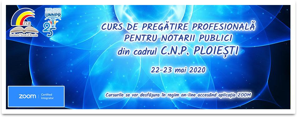 Curs online de pregatire al notarilor publici din cadrul CNP Ploiesti 22-23 mai 2020