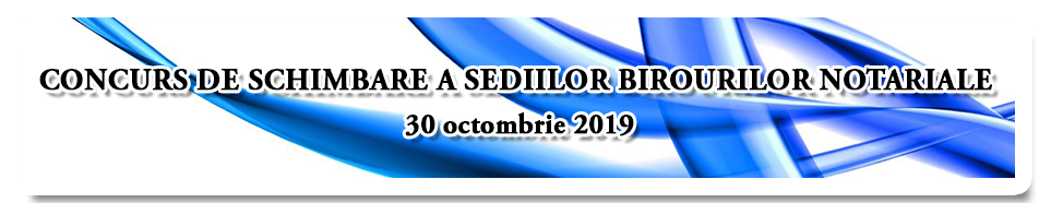 Concurs schimbare sedii birouri notariale 30 0ctombrie 2019