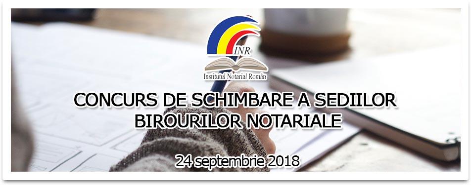 CONCURS DE SCHIMBARE A SEDIILOR BIROURILOR NOTARIALE 24 septembrie 2018