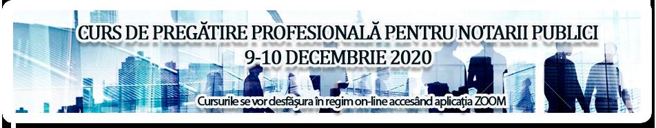 Curs online de pregatire al notarilor publici 09-10 decembrie 2020